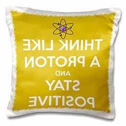 3dRose Think Like A Proton and Stay Positive, Yellow-Pillow